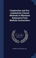 Combustion and Pre-combustion Control Methods to Minimize Emissions From Modular Incinerators