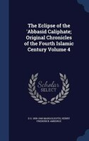 The Eclipse of the 'Abbasid Caliphate; Original Chronicles of the Fourth Islamic Century Volume 4