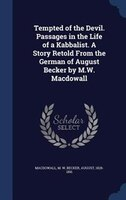 Tempted of the Devil. Passages in the Life of a Kabbalist. A Story Retold From the German of August Becker by M.W. Macdowall