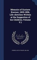 Memoirs of Gustave Koerner, 1809-1896, Life-sketches Written at the Suggestion of his Children; Volume V.1