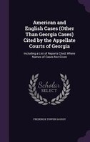 American and English Cases (Other Than Georgia Cases) Cited by the Appellate Courts of Georgia: Including a List of Reports Cited,