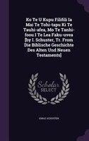 Ko Te U Kupu Filifili Ia Mai Te Tohi-tapu Ki Te Tauhi-afea, Mo Te Tanhi-foou I Te Lea Faku-uvea [by I. Schuster, Tr. From Die Bibl