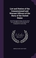 List and Station of the Commissioned and Warrant Officers of the Navy of the United States: And of the Marine Corps, On the Active