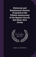 Historical and Reminiscent Sermon Preached at the Fiftieth Anniversary of the Baptist Church, Red Bank, New Jersey