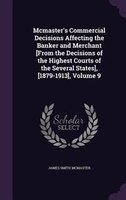 Mcmaster's Commercial Decisions Affecting the Banker and Merchant [From the Decisions of the Highest Courts of the