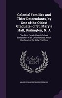Colonial Families and Thier Descendants, by One of the Oldest Graduates of St. Mary's Hall, Burlington, N. J.: the First