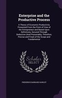 Enterprise and the Productive Process: A Theory of Economic Productivity Presented From the Point of View of the Entrepreneur and
