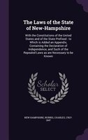 The Laws of the State of New-Hampshire: With the Constitutions of the United States and of the State Prefixed : to Which is Added
