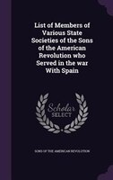 List of Members of Various State Societies of the Sons of the American Revolution who Served in the war With Spain