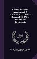 Churchwardens' Accounts of S. Edmund & S. Thomas, Sarum, 1443-1702, With Other Documents