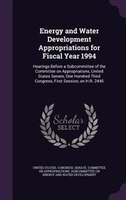 Energy and Water Development Appropriations for Fiscal Year 1994: Hearings Before a Subcommittee of the Committee on Appropriation