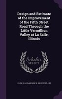Design and Estimate of the Improvement of the Fifth Street Road Through the Little Vermillion Valley at La Salle, Illinois
