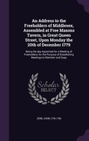 An Address to the Freeholders of Middlesex, Assembled at Free Masons Tavern, in Great Queen Street, Upon Monday the 20th of Decemb