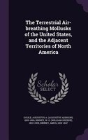 The Terrestrial Air-breathing Mollusks of the United States, and the Adjacent Territories of North America