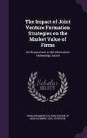 The Impact of Joint Venture Formation Strategies on the Market Value of Firms: An Assessment in the Information Technology Sector