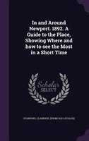 In and Around Newport. 1892. A Guide to the Place, Showing Where and how to see the Most in a Short Time