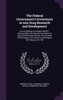 The Federal Government's Investment in new Drug Research and Development: Are we Getting our Money's Worth? :