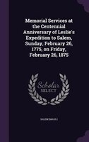 Memorial Services at the Centennial Anniversary of Leslie's Expedition to Salem, Sunday, February 26, 1775, on Friday,