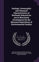 Geologic, Geomorphic and Chemical Characteristics of Wetlands Selected for use in Biocriteria Development by the Montana Departmen