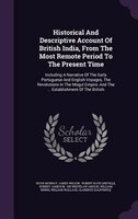 Historical And Descriptive Account Of British India, From The Most Remote Period To The Present Time: Including A Narrative Of The