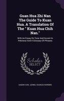 """Guan Hua Zhi Nan The Guide To Kuan Hua. A Translation Of The """" Kuan Hua Chih Nan."""": With An Essay On Tone And"""