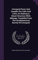 Liverpool Fares And Lengths For Cabs And Carts, Or Railway & Street Directory With Mileage. Compiled From The Stradametrical
