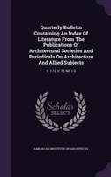 Quarterly Bulletin Containing An Index Of Literature From The Publications Of Architectural Societies And Periodicals On Architect
