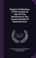 Register Of Members Of The Society Of Sons Of The Revolution In The Commonwealth Of Massachusetts