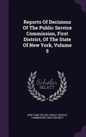Reports Of Decisions Of The Public Service Commission, First District, Of The State Of New York, Volume 5