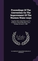 Proceedings Of The Convention On The Improvement Of The Western Water-ways: Together With A Brief Memorial To Congress, Held At Me