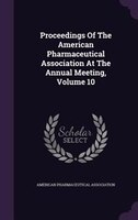 Proceedings Of The American Pharmaceutical Association At The Annual Meeting, Volume 10