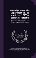 Investigation Of The Department Of The Interior And Of The Bureau Of Forestry: Mining Laws Of Australia And New Zealand. [reports