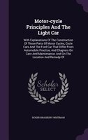 Motor-cycle Principles And The Light Car: With Explanations