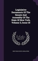 Legislative Documents Of The Senate And Assembly Of The State Of New York, Volume 3, Issue 10