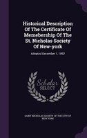 Historical Description Of The Certificate Of Memebership Of The St. Nicholas Society Of New-york: Adopted December 1, 1892
