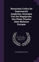 Dissertatio Critica De Supernaculo Anglorum, Germanis Von Der Nagelprobe, Quo Etiam Utuntur Aliae Nationes Europae