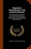 Allgemeine Haushaltungs- Und Landwissenschaft: Aus Den Sichersten Und Neuesten Erfahrungen Und Entdeckungen, Geprüfet Und In