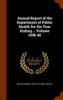 Annual Report of the Department of Public Health for the Year Ending ... Volume 1938-40