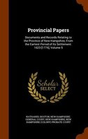 Provincial Papers: Documents and Records Relating to the Province of New-Hampshire, From the Earliest Period of Its Se