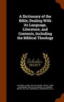 A Dictionary of the Bible; Dealing With its Language, Literature, and Contents, Including the Biblical Theology