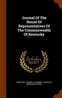 Journal Of The House Of Representatives Of The Commonwealth Of Kentucky