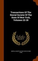 Transactions Of The Dental Society Of The State Of New York, Volumes 22-28