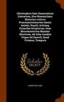 Christophori Saxi Onomasticon Literarivm, Sive Nomenclator Historico-criticvs Praestantissimorvm Omnis Aetatis, Popvli, Artivmq. F