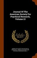 Journal Of The American Society For Psychical Research, Volume 13