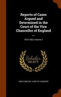 Reports of Cases Argued and Determined in the Court of the Vice Chancellor of England ...: 1815-1822, Volume 1
