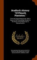 "Bradford's History ""Of Plimoth Plantation."": From the Original Manuscript. With a Report of the"