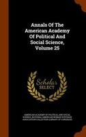 Annals Of The American Academy Of Political And Social Science, Volume 25