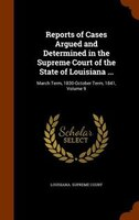 Reports of Cases Argued and Determined in the Supreme Court of the State of Louisiana ...: March Term, 1830-October Term, 1841, Vo