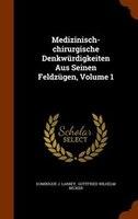 Medizinisch-chirurgische Denkwürdigkeiten Aus Seinen Feldzügen, Volume 1