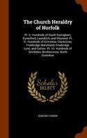 The Church Heraldry of Norfolk: Pt. V. Hundreds of South Erpingham, Eynesford, Launditch, and Wayland. Pt. Vi. Hundreds of Grimsho